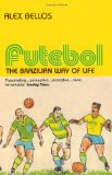 Futebol: The Brazilian Way of Life by Alex Bellos
